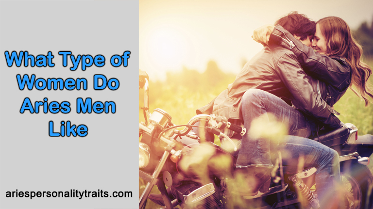 What Type of Women Do Aries Men Like (3 BEST Traits He Looks For…)