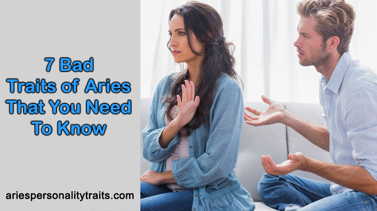 7 Bad Traits of Aries That You Need To Know