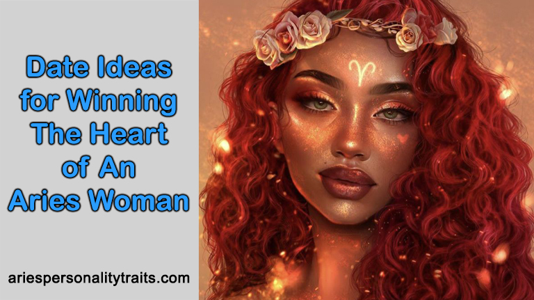 Date Ideas For Winning The Heart Of An Aries Woman