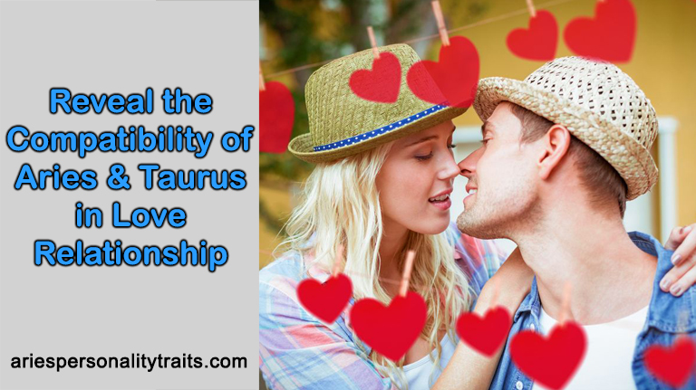 Reveal the Compatibility of Aries and Taurus in Love Relationship
