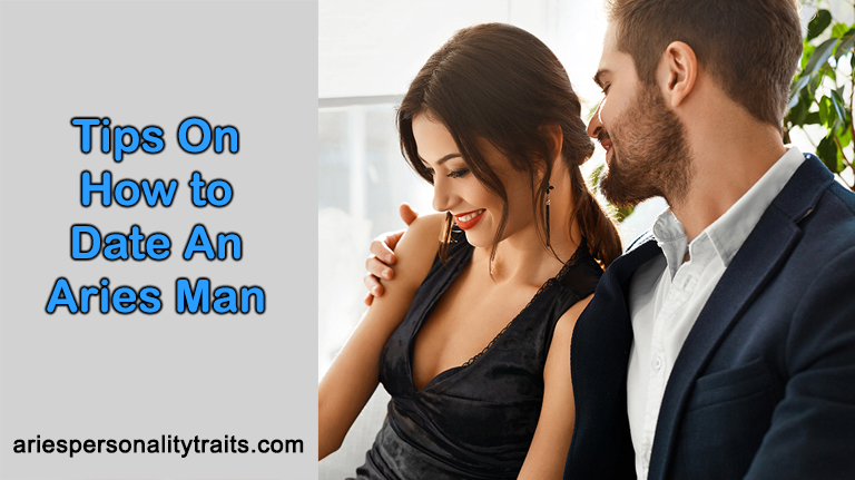 Tips On How To Date An Aries Man