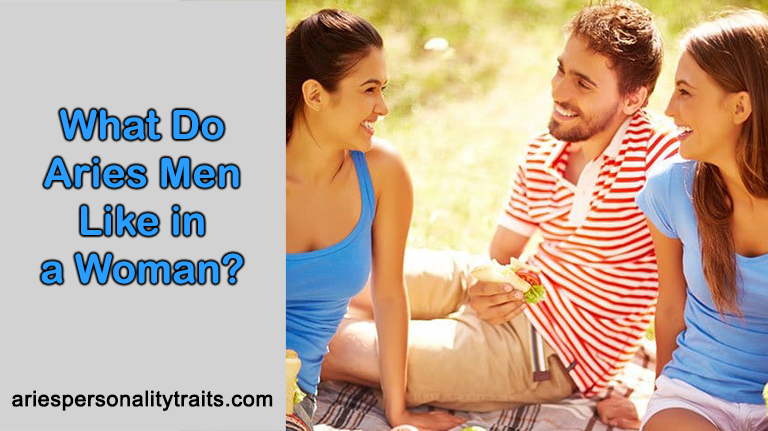What Do Aries Men Like in a Woman? - Tips to Get Aries Man Heart