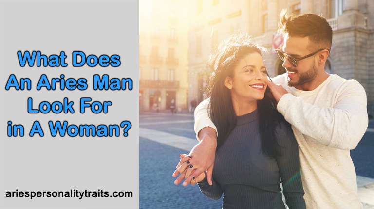 What Does An Aries Man Look For In A Woman?